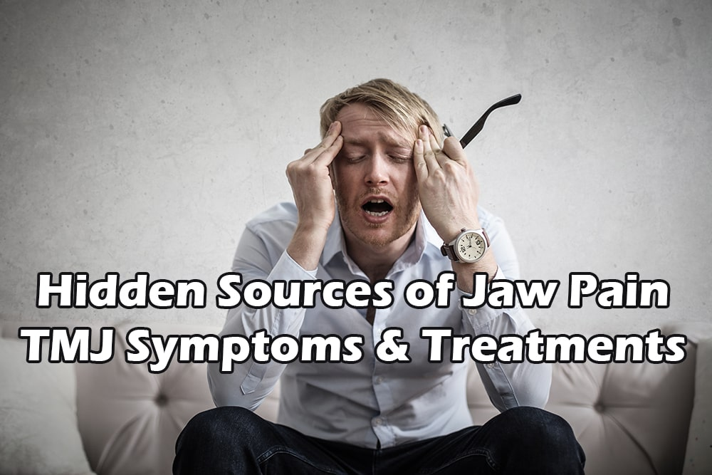 Hidden Sources of Jaw Pain – TMJ Symptoms & Treatments