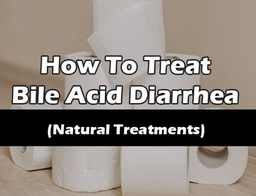 Natural Treatments For Bile Acid Diarrhea (aka Bile Salt Diarrhea)