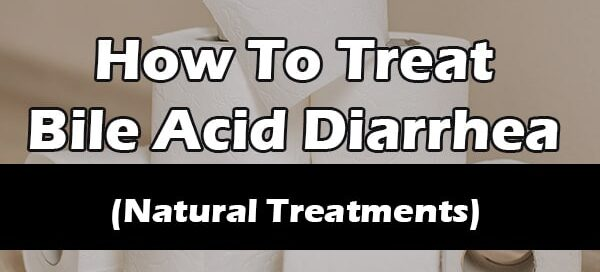 How to treat bile acid diarrhea home remedies