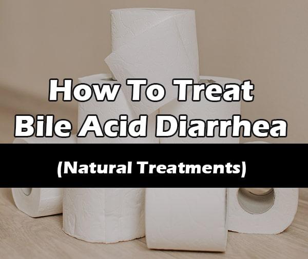 How to treat bile acid diarrhea home remedies